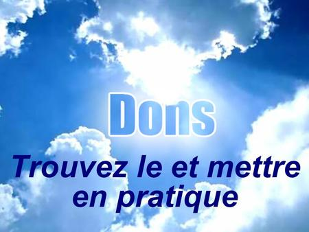 Trouvez le et mettre en pratique. Don – Place -But 1Co. 12: 12-25: 1Co. 12: 12-25: