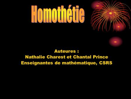 Homothétie Auteures : Nathalie Charest et Chantal Prince