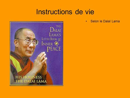 Instructions de vie Selon le Dalaï Lama.