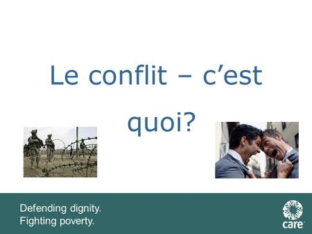 Defending dignity. Fighting poverty. Le conflit – cest quoi?