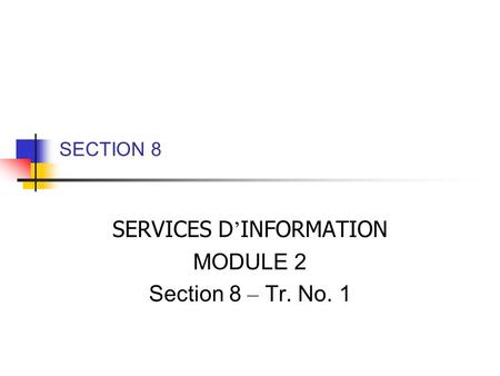 SECTION 8 SERVICES D INFORMATION MODULE 2 Section 8 – Tr. No. 1.