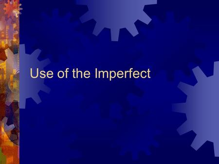 Use of the Imperfect. Time Use the imperfect when talking about time in the past. Il était une heure. Il était onze heures et demie. Il était huit heures.