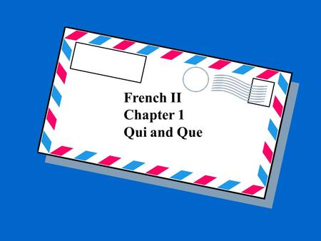 French II Chapter 1 Qui and Que. QUI= who,that Replaces a subject Followed by a VERBE.