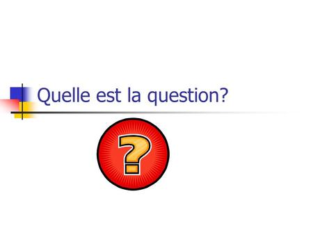 Quelle est la question?. Les mots interrogatifs comment dit-on… Who What When Where Why How much/many How Which How are you? Whats your name? Whats your.