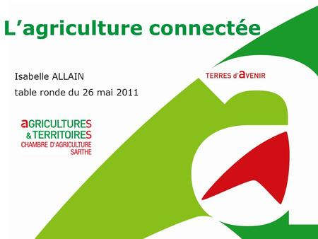 Lagriculture connectée Isabelle ALLAIN table ronde du 26 mai 2011.
