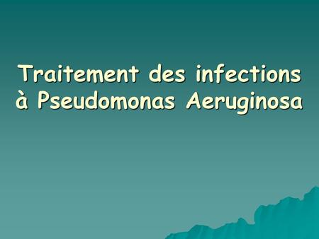 Traitement des infections à Pseudomonas Aeruginosa.