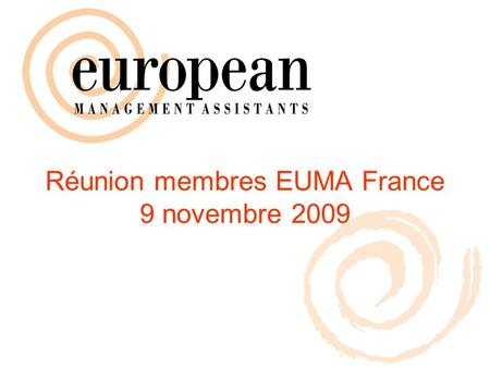 Réunion membres EUMA France 9 novembre 2009. National Treasurers meeting Ljubljana – September 2009.