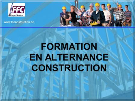 Www.laconstruction.be FORMATION EN ALTERNANCE CONSTRUCTION.