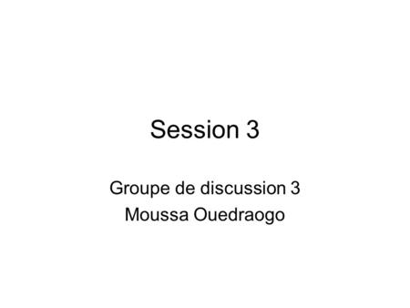Session 3 Groupe de discussion 3 Moussa Ouedraogo.
