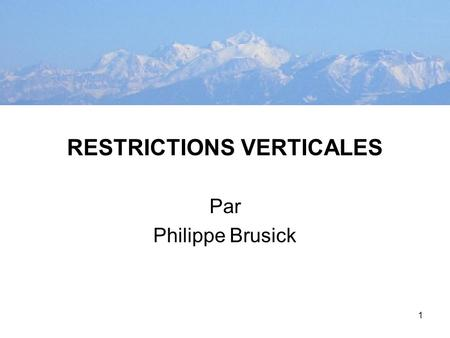 1 RESTRICTIONS VERTICALES Par Philippe Brusick. 2 CHAINE PRODUCTION-DISTRIBUTION Firme A Amont Firme B Aval Fournisseurs Producteur AProducteur B Distribution.