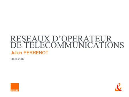 RESEAUX DOPERATEUR DE TELECOMMUNICATIONS Julien PERRENOT 2006-2007.