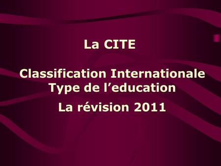La CITE Classification Internationale Type de leducation La révision 2011.