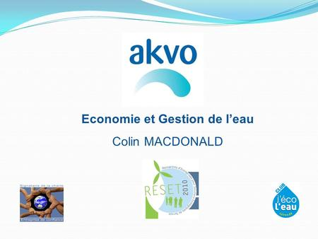 Economie et Gestion de leau Colin MACDONALD. Description Akvo aspire à la protection des ressources naturelles en eau. Elle accompagne les collectivités.