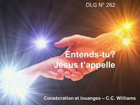DLG N° 262 Entends-tu? Jésus tappelle Consécration et louanges – C.C. Williams.