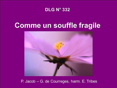 DLG N° 332 Comme un souffle fragile P. Jacob – G. de Courreges, harm. E. Tribes.