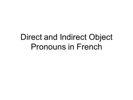 Direct and Indirect Object Pronouns in French What is a direct object? A word or group of words that receives the direct action of the verb. So in the.