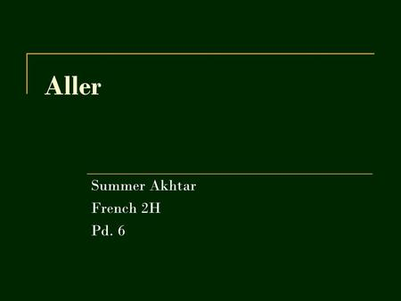 Aller Summer Akhtar French 2H Pd. 6. Expliquer The verb aller means to go. It is used when one expresses what someone is going or not going. Les Formes.