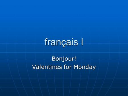 Français I Bonjour! Valentines for Monday. Les interros Quiz corrections now Quiz corrections now.