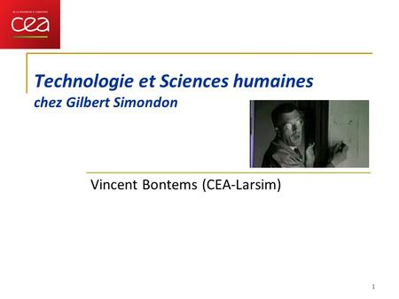 1 Technologie et Sciences humaines chez Gilbert Simondon Vincent Bontems (CEA-Larsim)