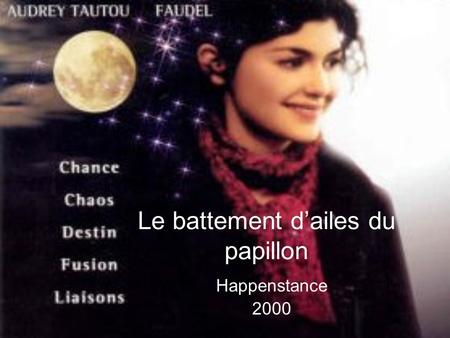 Le battement dailes du papillon Happenstance 2000.