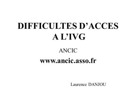 DIFFICULTES DACCES A LIVG ANCIC www.ancic.asso.fr Laurence DANJOU.