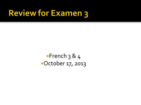 French 3 & 4 October 17, 2013. When I was teaching in France, most of my students had all of their classes with the same group of people. How would this.
