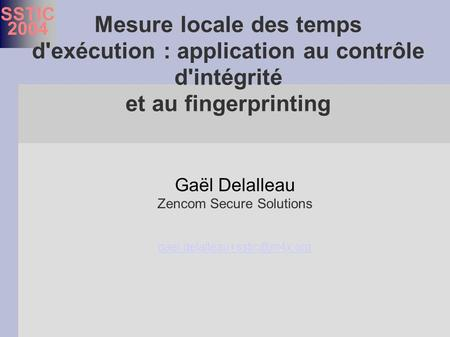 SSTIC 2004 Gaël Delalleau Zencom Secure Solutions  Mesure locale des temps d'exécution : application.