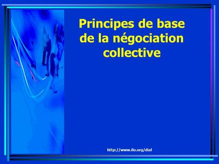 Principes de base de la négociation collective.