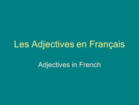 Les Adjectives en Français Adjectives in French. Adjective usage in French differs from English in several ways. 1.Placement 2.Gender 3.Quantity.