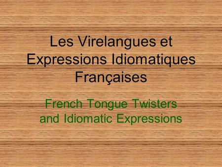 Les Virelangues et Expressions Idiomatiques Françaises French Tongue Twisters and Idiomatic Expressions.