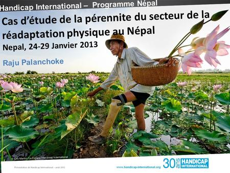 Handicap International – Programme Népal © Éric Martin / Le Figaro / Handicap International Cas détude de la pérennite du secteur de la réadaptation physique.