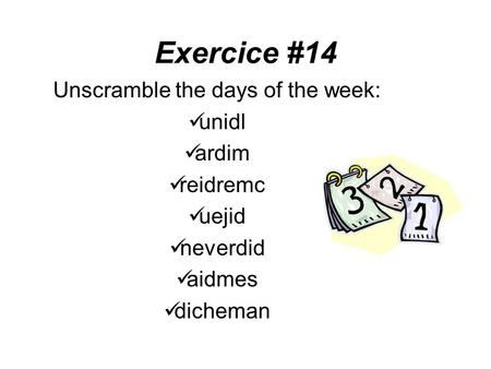 Exercice #14 Unscramble the days of the week: unidl ardim reidremc uejid neverdid aidmes dicheman.