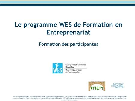 Le programme WES de Formation en Entreprenariat Formation des participantes WES is funded through the U.S. Department of State, Bureau of Near Eastern.
