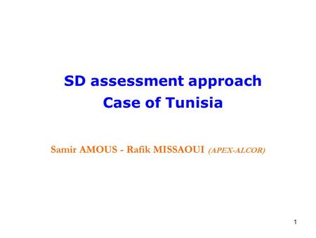 1 SD assessment approach Case of Tunisia Samir AMOUS - Rafik MISSAOUI (APEX-ALCOR)