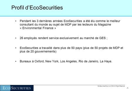 -0--0- EcoSecurities Group Ltd. 2004 All Rights Reserved EcoSecurities Group Ltd. Environmental Finance Solutions Cas détude : Le parc éolien dEssaouira.