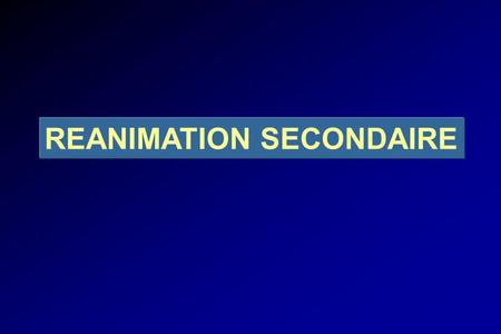 REANIMATION SECONDAIRE