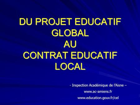 DU PROJET EDUCATIF GLOBAL AU CONTRAT EDUCATIF LOCAL
