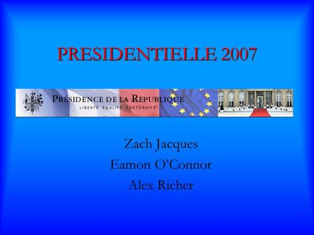 PRESIDENTIELLE 2007 Zach Jacques Eamon OConnor Alex Richer.