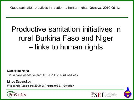 Productive sanitation initiatives in rural Burkina Faso and Niger – links to human rights Catherine Nana Trainer and gender expert, CREPA HQ, Burkina Faso.