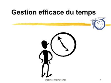 Optimist International1 Gestion efficace du temps.