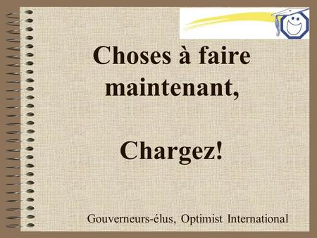 Choses à faire maintenant, Chargez! Gouverneurs-élus, Optimist International.