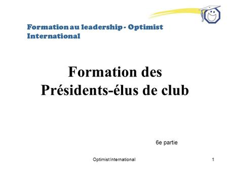 Optimist International1 Formation au leadership - Optimist International Formation des Présidents-élus de club 6e partie.