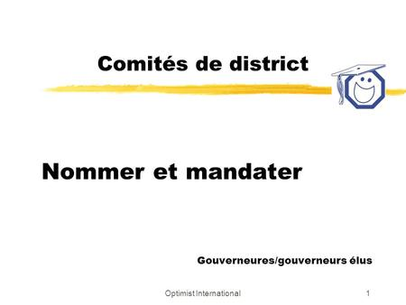 Optimist International1 Comités de district Nommer et mandater Gouverneures/gouverneurs élus.