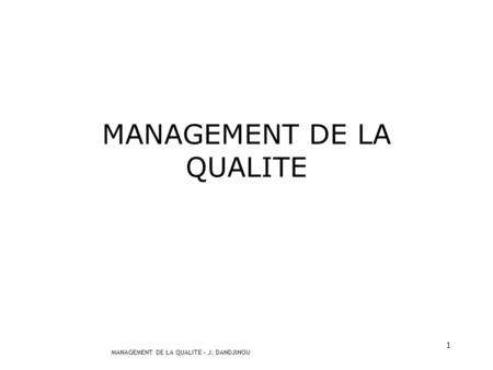 MANAGEMENT DE LA QUALITE – J. DANDJINOU 1 MANAGEMENT DE LA QUALITE.