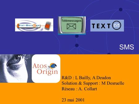 1 1 23 Mai 2001 SMS R&D : L Bailly, A Deudon Solution & Support : M Desruelle Réseau : A. Collart 23 mai 2001.