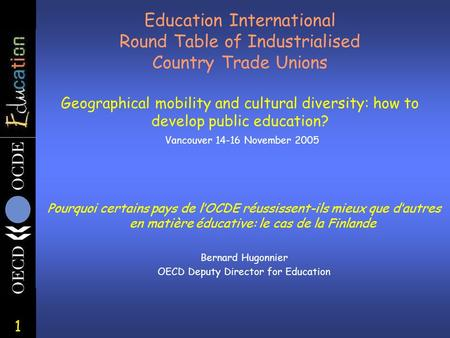 1 Education International Round Table of Industrialised Country Trade Unions Geographical mobility and cultural diversity: how to develop public education?