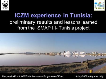 ICZM experience in Tunisia: preliminary results and lessons learned from the SMAP III- Tunisia project Alessandra Pomé WWF Mediterranean Programme Office.
