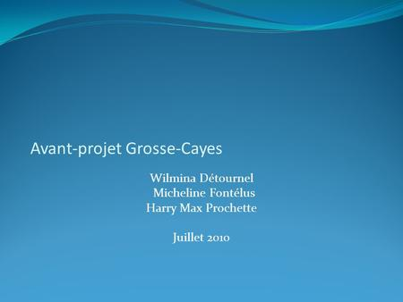 Avant-projet Grosse-Cayes