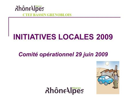 INITIATIVES LOCALES 2009 Comité opérationnel 29 juin 2009
