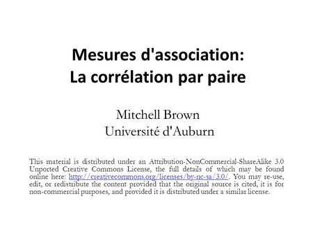 Mesures d'association: La corrélation par paire Mitchell Brown Université d'Auburn This material is distributed under an Attribution-NonCommercial-ShareAlike.